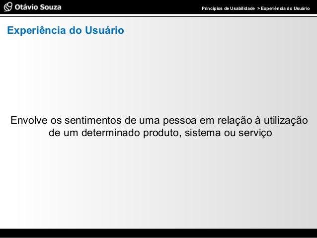 Especialista em Usabilidade e Avaliação de InterfacesPrincípios de Usabilidade > Experiência do Usuário Experiência do Usu...