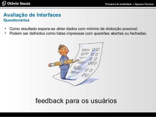 Especialista em Usabilidade e Avaliação de Interfaces Avaliação de Interfaces Questionários • Como resultado espera-se obt...