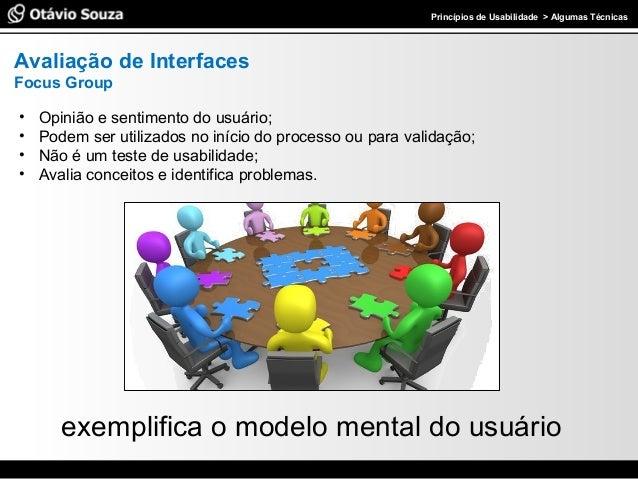 Especialista em Usabilidade e Avaliação de Interfaces Avaliação de Interfaces Focus Group • Opinião e sentimento do usuári...