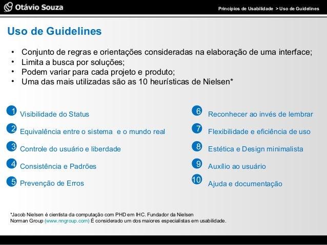 Especialista em Usabilidade e Avaliação de Interfaces Princípios de Usabilidade > Uso de Guidelines Uso de Guidelines • Co...