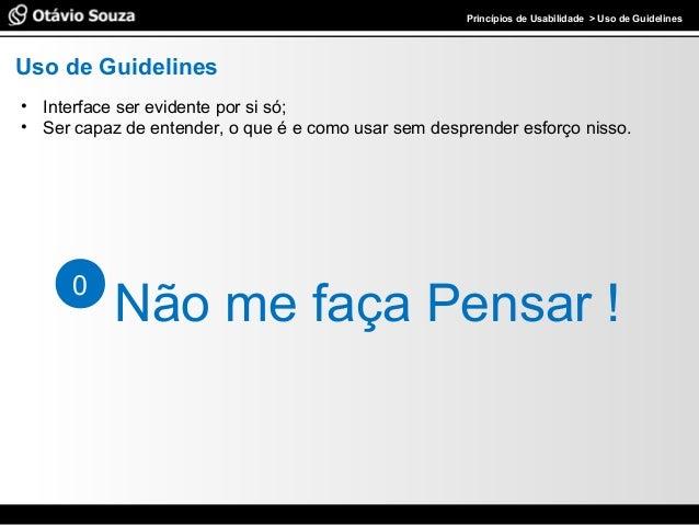 Especialista em Usabilidade e Avaliação de Interfaces Princípios de Usabilidade > Uso de Guidelines Uso de Guidelines • In...