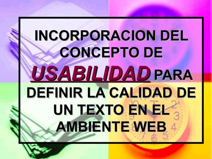 INCORPORACION DEL CONCEPTO DE  USABILIDAD  PARA DEFINIR LA CALIDAD DE UN TEXTO EN EL AMBIENTE WEB