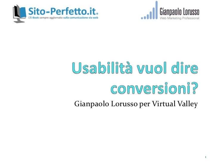 Usabilità vuol dire  conversioni?<br />Gianpaolo Lorusso per Virtual Valley <br />1<br />