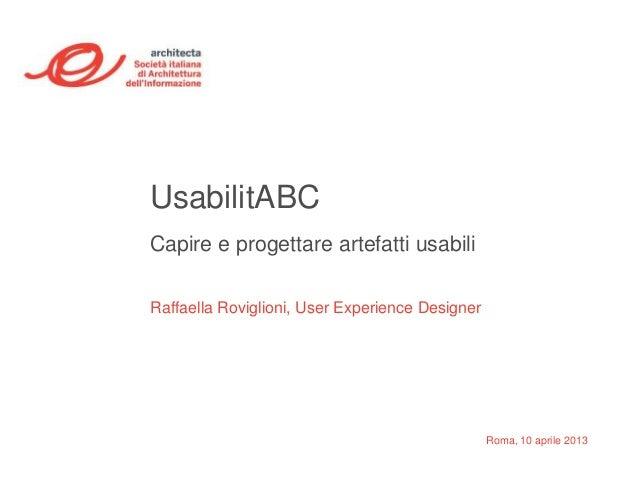 UsabilitABCCapire e progettare artefatti usabiliRaffaella Roviglioni, User Experience Designer                            ...