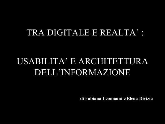 USABILITA' E ARCHITETTURA DELL'INFORMAZIONE TRA DIGITALE E REALTA' : di Fabiana Leomanni e Elena Divizia