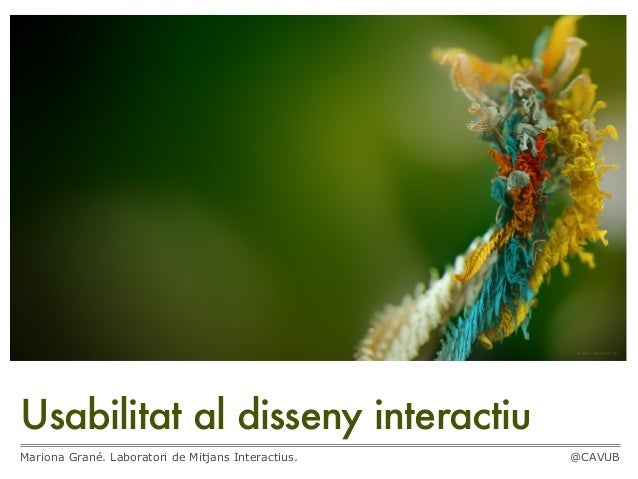 Usabilitat al disseny interactiuMariona Grané. Laboratori de Mitjans Interactius. @CAVUB