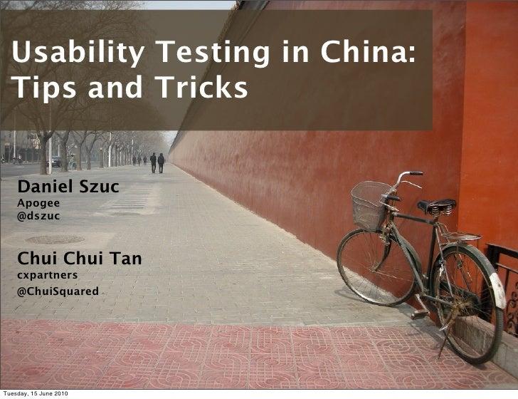Usability Testing in China - Tips and Tricks (Chui Tan / Dan Szuc)