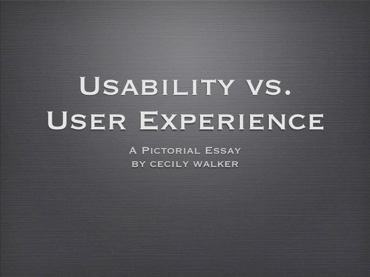 Usability vs. User Experience     A Pictorial Essay     by cecily walker