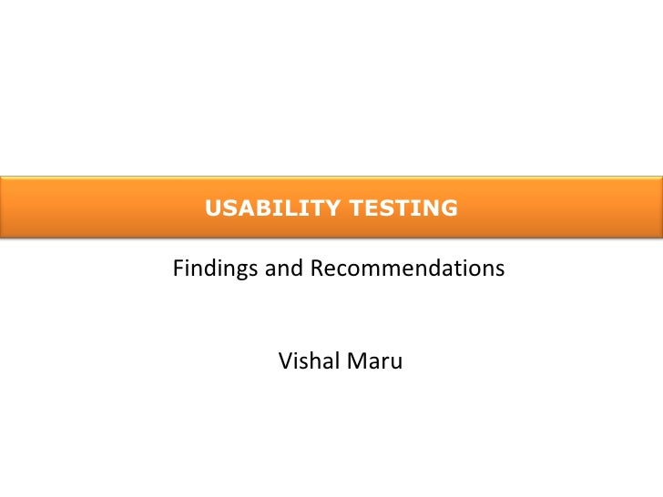 USABILITY TESTING<br />Findings and Recommendations<br />VishalMaru<br />
