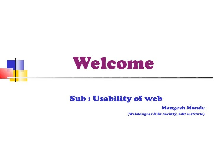 Welcome   Sub : Usability of web Mangesh Monde (Webdesigner & Sr. faculty, Edit institute)