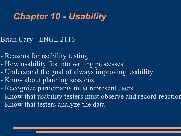 Chapter 10 - Usability <ul><li>Brian Cary - ENGL 2116 </li></ul><ul><li>- Reasons for usability testing </li></ul><ul><li>...