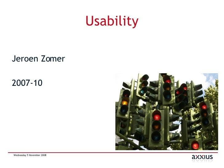 Usability <ul><li>Jeroen Zomer </li></ul><ul><li>2007-10 </li></ul>