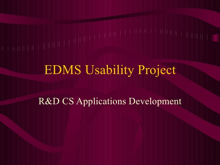 EDMS Usability Project R&D CS Applications Development