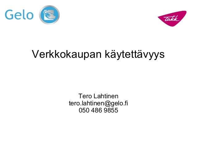Verkkokaupan käytettävyys Tero Lahtinen tero.lahtinen@gelo.fi 050 486 9855