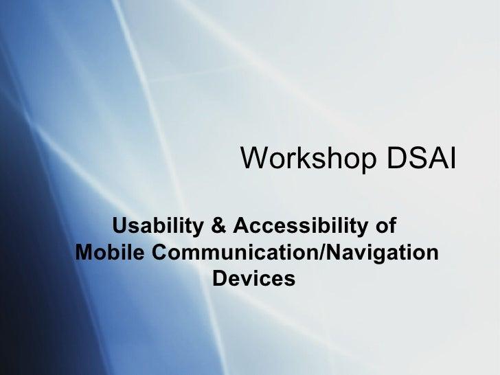 Workshop DSAI Usability & Accessibility of  Mobile Communication/Navigation Devices