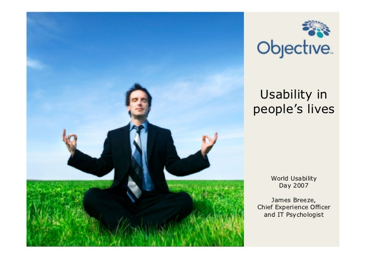Usability in people's lives         World Usability       Day 2007       James Breeze, Chief Experience Officer   and IT P...