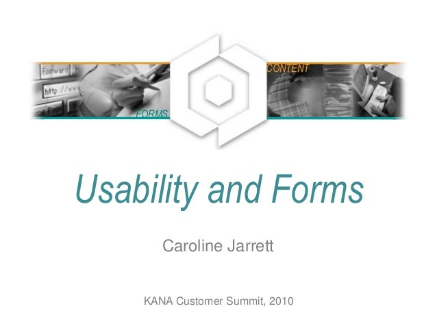 Usability and Forms Caroline Jarrett FORMS CONTENT KANA Customer Summit, 2010