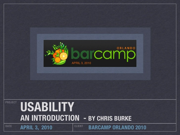 APRIL 3, 2010               USABILITY PROJECT               AN INTRODUCTION - BY CHRIS BURKE DATE                       CL...