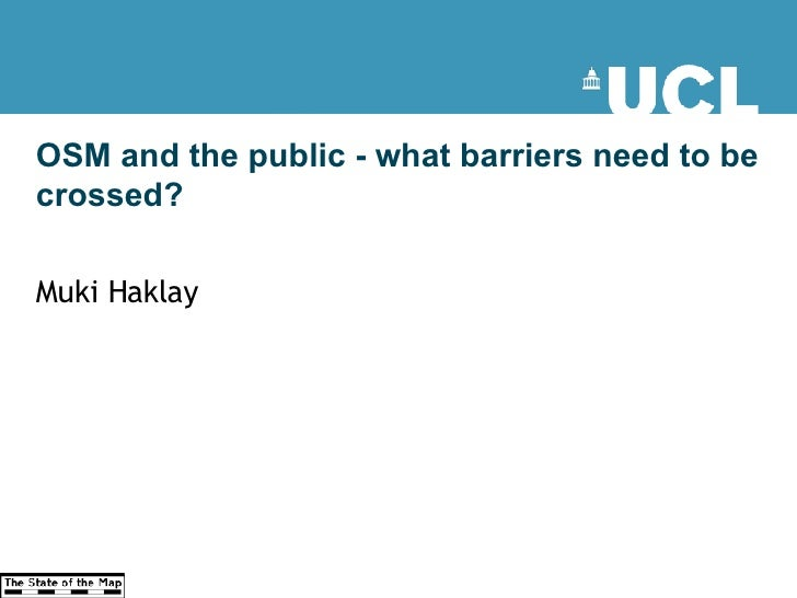OSM and the public - what barriers need to be crossed?  Muki Haklay