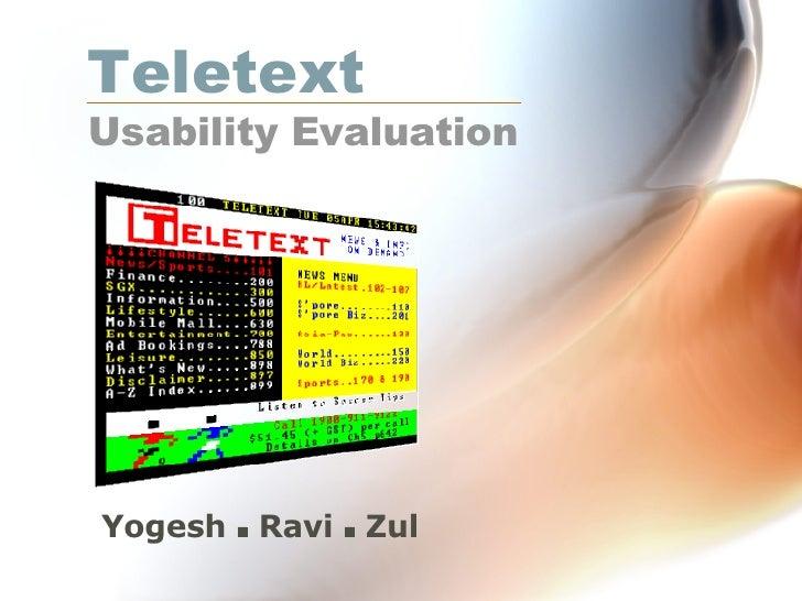 Teletext   Usability Evaluation Yogesh    Ravi     Zul