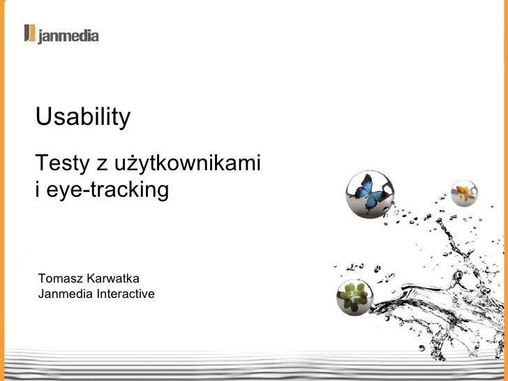 Usability Testy z użytkownikami  i eye-tracking Tomasz Karwatka Janmedia Interactive