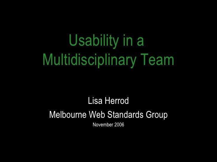 Usability in a  Multidisciplinary Team Lisa Herrod Melbourne Web Standards Group November 2006