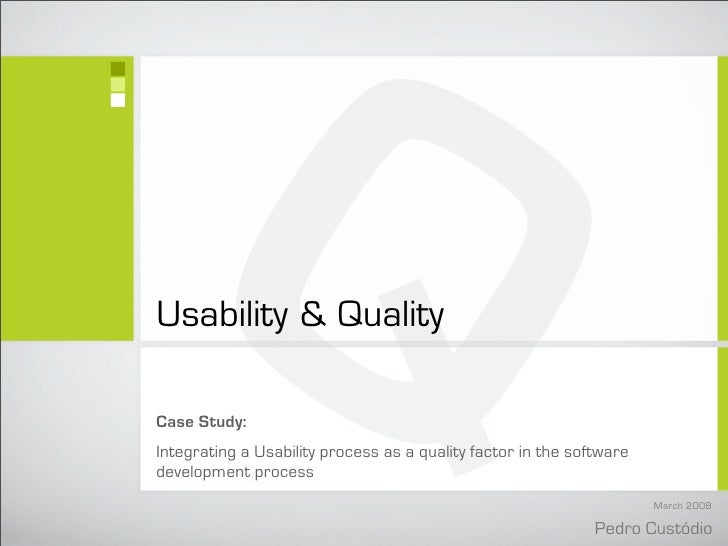 Q Usability  Quality  Case Study: Integrating a Usability process as a quality factor in the software development process ...