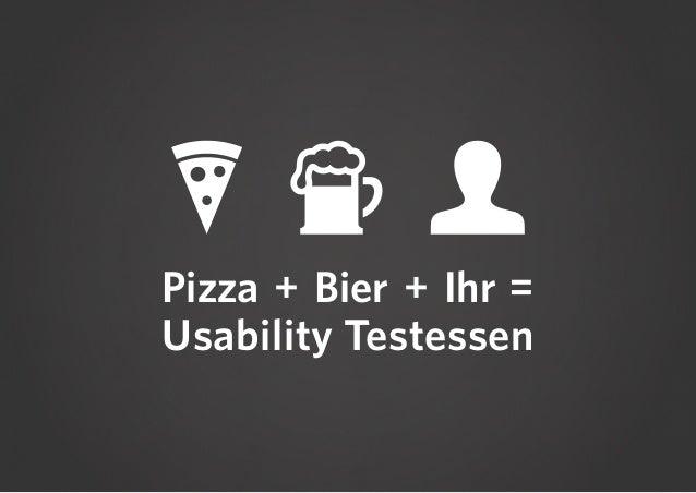 Pizza + Bier + Ihr = Usability Testessen