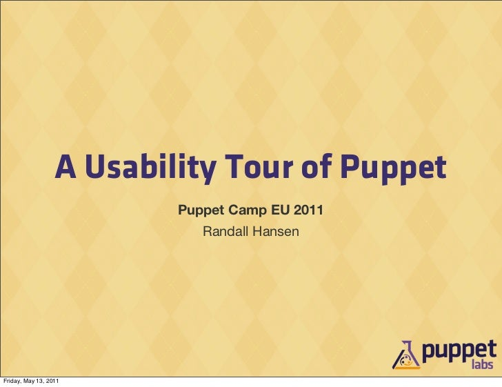 A Usability Tour of Puppet                          Puppet Camp EU 2011                             Randall HansenFriday, ...