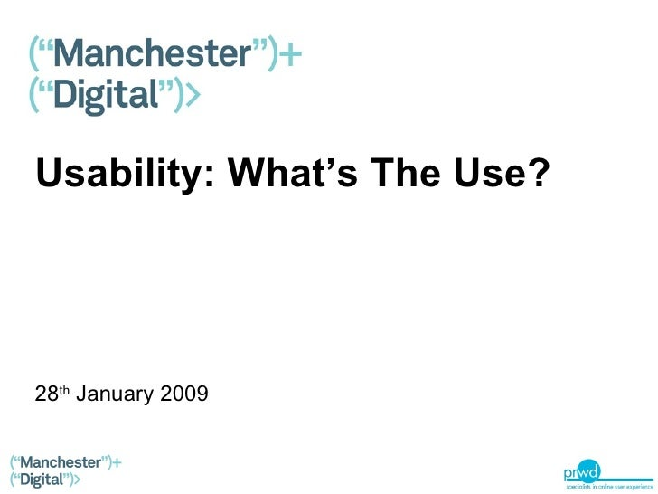 Usability: What's The Use? 28 th  January 2009