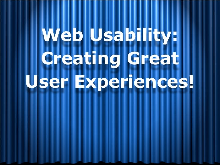 Web Usability:  Creating Great User Experiences!