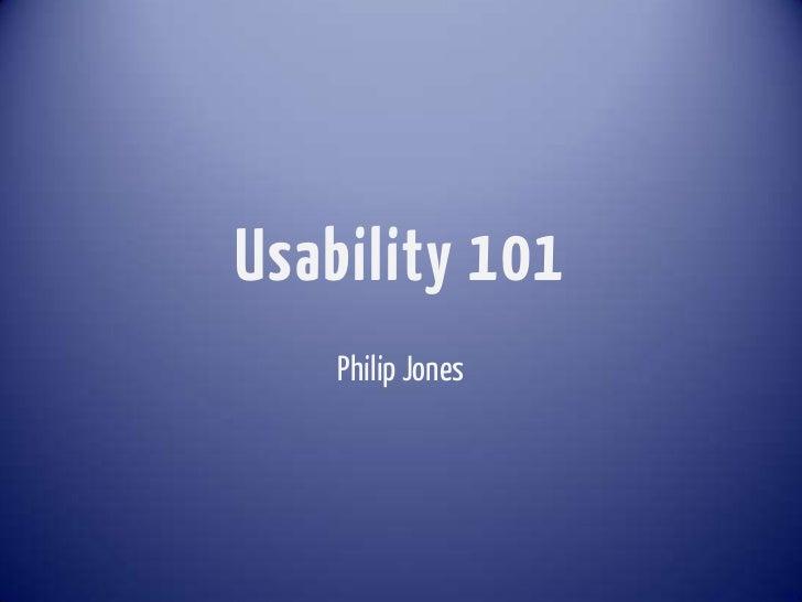 Usability 101    Philip Jones