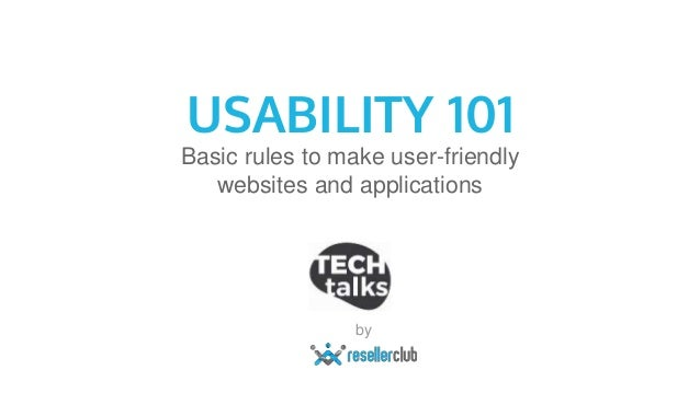 USABILITY 101 Basic rules to make user-friendly websites and applications by