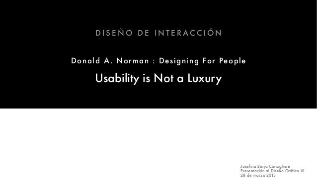 DISEÑO DE INTERACCIÓNDo n a ld A . N o r m a n : Designing For People      Usability is Not a Luxury                      ...