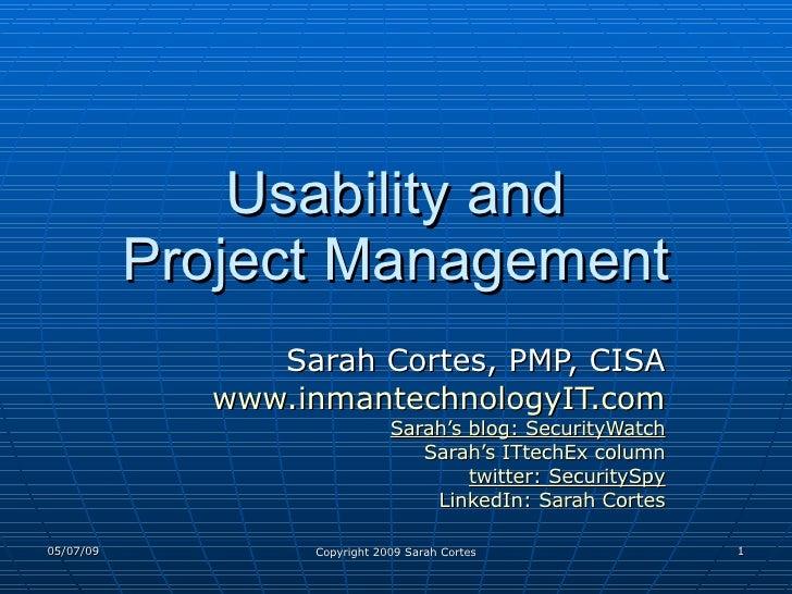 Usability and Project Management Sarah Cortes, PMP, CISA www.inmantechnologyIT.com Sarah's blog: SecurityWatch Sarah's ITt...