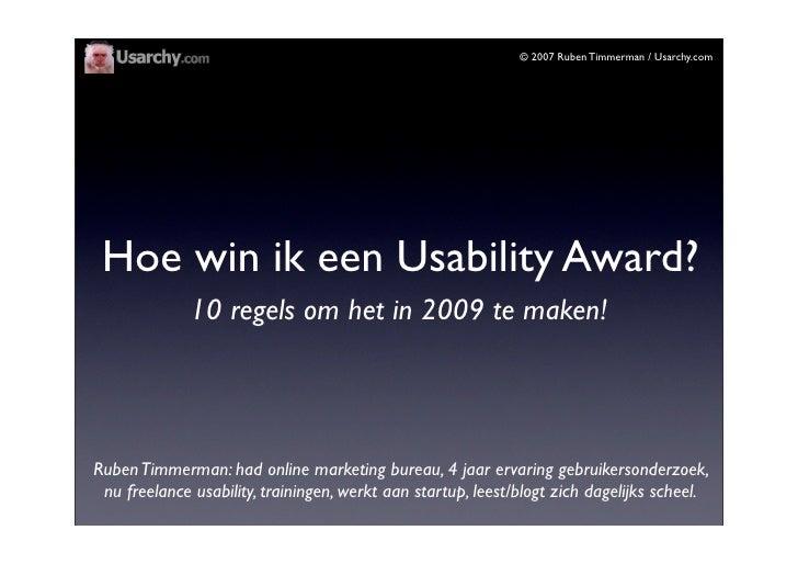 © 2007 Ruben Timmerman / Usarchy.com      Hoe win ik een Usability Award?               10 regels om het in 2009 te maken!...