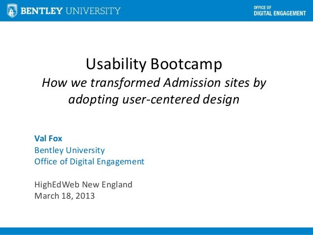 Usability Bootcamp How we transformed Admission sites by    adopting user-centered designVal FoxBentley UniversityOffice o...