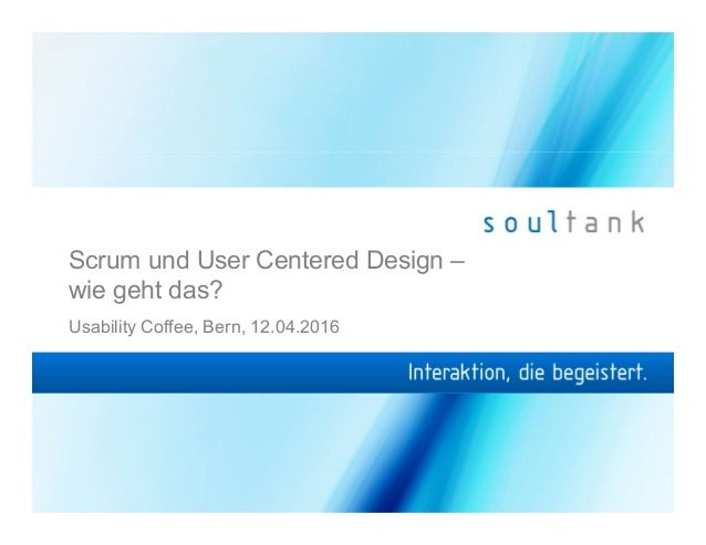 Scrum und User Centered Design – wie geht das? Usability Coffee, Bern, 12.04.2016