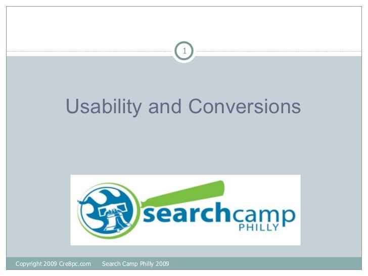 <ul><li>Usability and Conversions </li></ul>Copyright 2009 Cre8pc.com  Search Camp Philly 2009