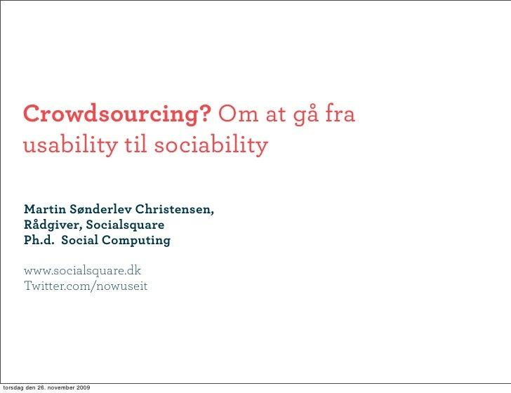 Crowdsourcing? Om at gå fra       usability til sociability        Martin Sønderlev Christensen,       Rådgiver, Socialsqu...