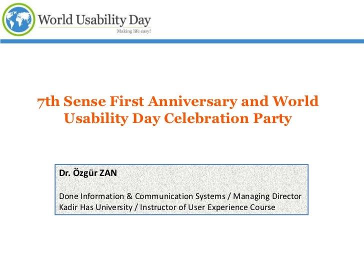 7th Sense First Anniversary and World    Usability Day Celebration Party  Dr. Özgür ZAN  Done Information & Communication ...