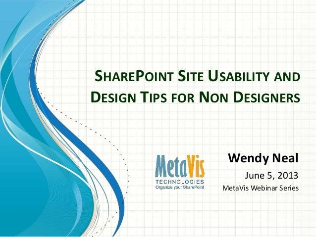 SHAREPOINT SITE USABILITY ANDDESIGN TIPS FOR NON DESIGNERSWendy NealJune 5, 2013MetaVis Webinar Series