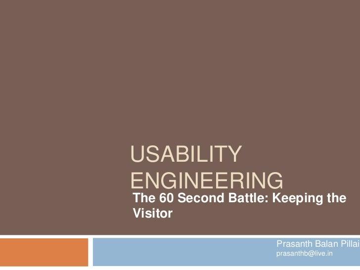 USABILITYENGINEERINGThe 60 Second Battle: Keeping theVisitor                      Prasanth Balan Pillai                   ...