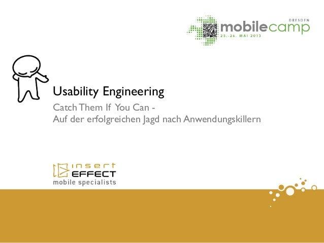 Catch Them If You Can -Auf der erfolgreichen Jagd nach AnwendungskillernUsability Engineering