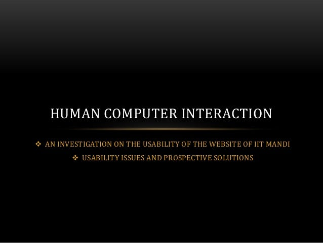 HUMAN COMPUTER INTERACTION AN INVESTIGATION ON THE USABILITY OF THE WEBSITE OF IIT MANDI          USABILITY ISSUES AND P...