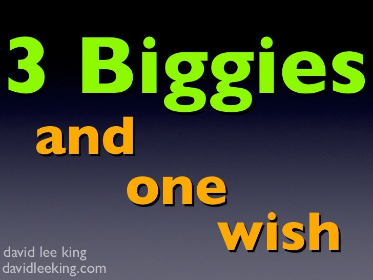 3 Biggies     and        one           wish david lee king davidleeking.com