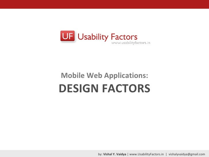 Mobile Web Applications: DESIGN FACTORS by:  Vishal Y. Vaidya  | www.UsabilityFactors.in  |  [email_address]