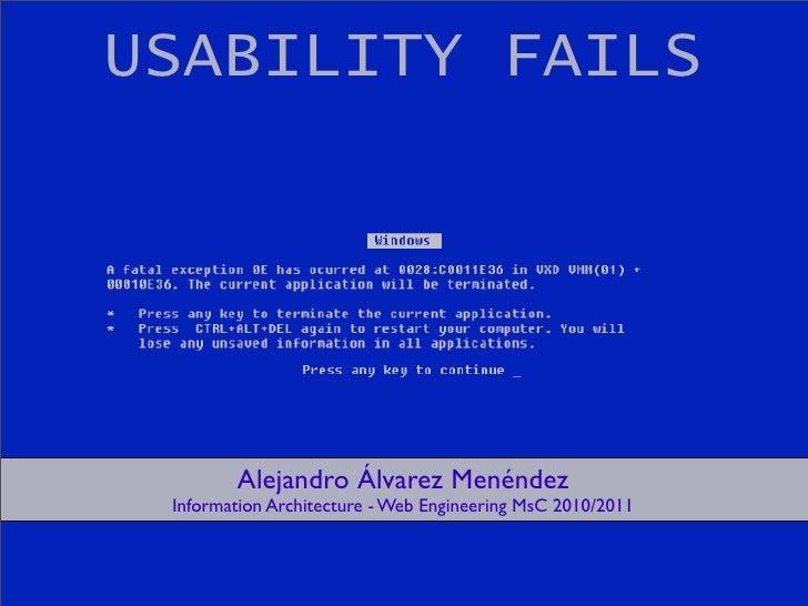 USABILITY FAILS        Alejandro Álvarez Menéndez Information Architecture - Web Engineering MsC 2010/2011