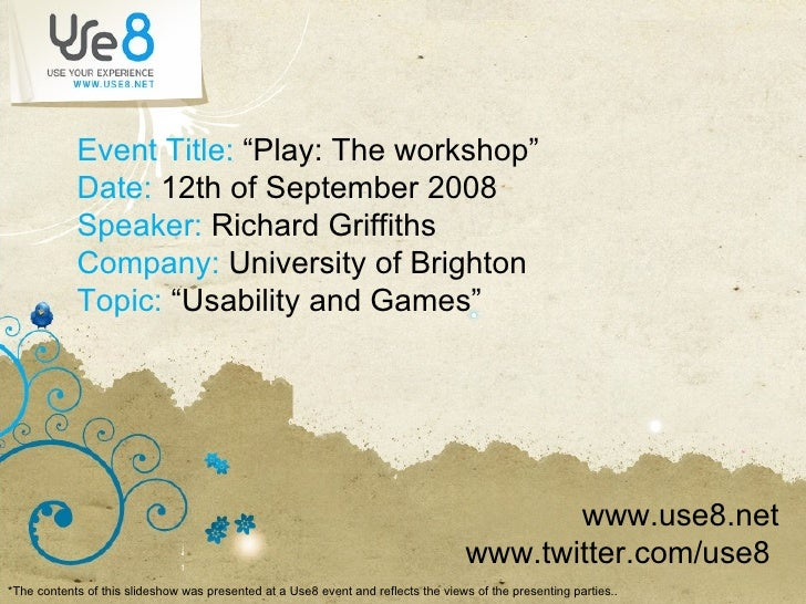 """Event Title:  """"Play: The workshop"""" Date:  12th of September 2008 Speaker:  Richard Griffiths Company:  University of Brigh..."""