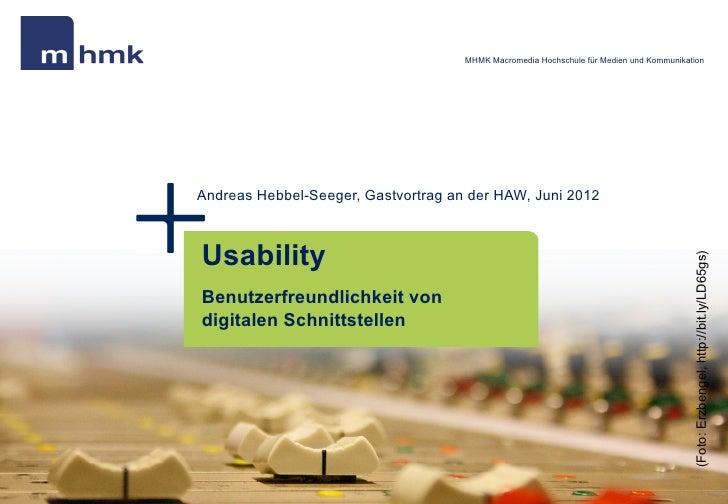 MHMK Macromedia Hochschule für Medien und KommunikationAndreas Hebbel-Seeger, Gastvortrag an der HAW, Juni 2012Usability  ...